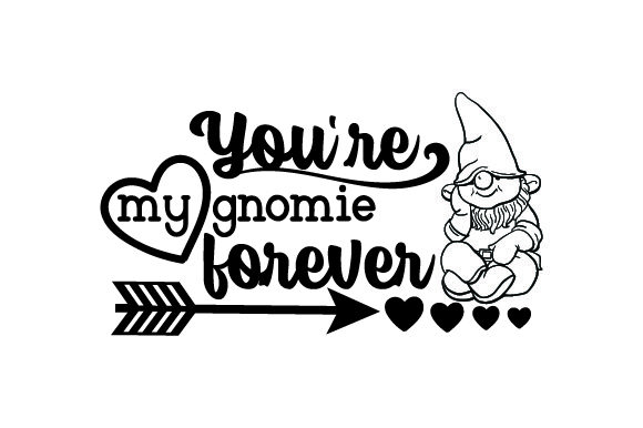 You're My Gnomie Forever Quotes Craft Cut File By Creative Fabrica Crafts - Image 1