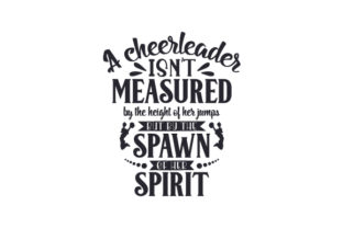 A Cheerleader Isn't Measured by the Height of Her Jumps but by the Spawn of Her Spirit Dance & Cheer Craft Cut File By Creative Fabrica Crafts
