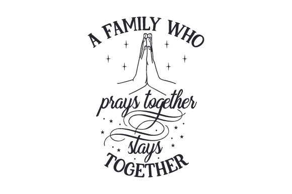 A Family Who Prays Together Stays Together Family Craft Cut File By Creative Fabrica Crafts