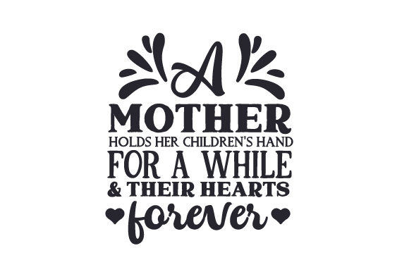 Download Free A Mother Holds Her Children S Hand For A While Their Hearts for Cricut Explore, Silhouette and other cutting machines.
