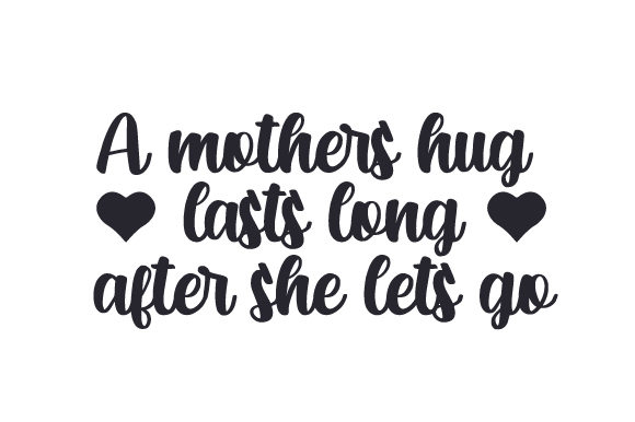 Download Free A Mothers Hug Lasts Long After She Lets Go Svg Plotterdatei Von for Cricut Explore, Silhouette and other cutting machines.