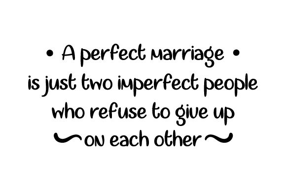 Download Free A Perfect Marriage Is Just Two Imperfect People Who Refuse To Give for Cricut Explore, Silhouette and other cutting machines.