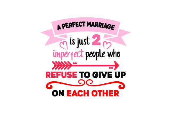 Download Free A Perfect Marriage Is Just Two Imperfect People Who Refuse To Give Up On Each Other Svg Cut File By Creative Fabrica Crafts Creative Fabrica for Cricut Explore, Silhouette and other cutting machines.