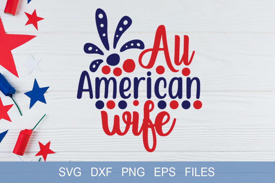Download Free All American Wife Graphic By Graphicsqueen Creative Fabrica for Cricut Explore, Silhouette and other cutting machines.