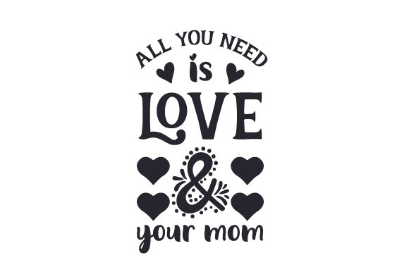Download Free All You Need Is Love Your Mom Svg Cut File By Creative Fabrica for Cricut Explore, Silhouette and other cutting machines.