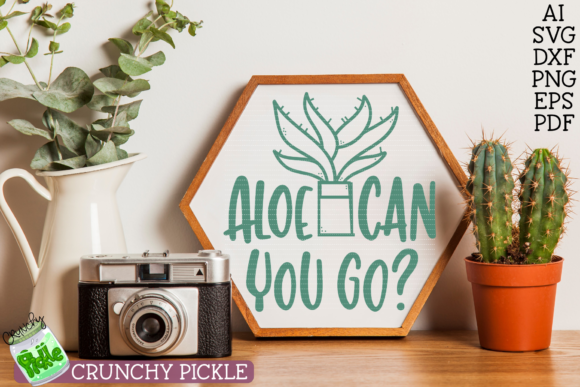 Aloe Can You Go SVG File Graphic Crafts By Crunchy Pickle
