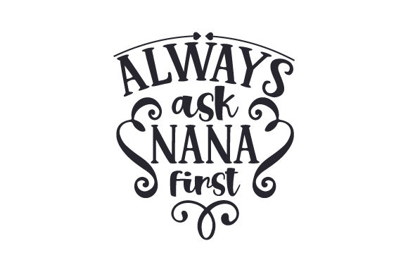 Download Free Always Ask Nana First Svg Cut File By Creative Fabrica Crafts for Cricut Explore, Silhouette and other cutting machines.