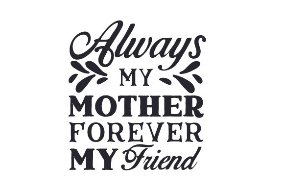 Always My Mother Forever My Friend Svg Cut File By Creative