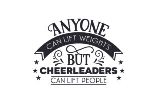 Anyone Can Lift Weights, but Cheerleaders Can Lift People Craft Design By Creative Fabrica Crafts