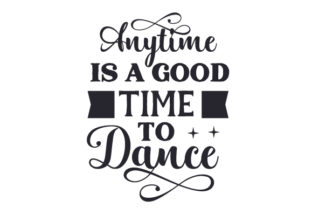 Anytime is a Good Time to Dance Dance & Cheer Craft Cut File By Creative Fabrica Crafts