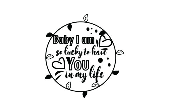 Download Free Baby I Am So Lucky To Quote Svg Cut Graphic By Yuhana for Cricut Explore, Silhouette and other cutting machines.