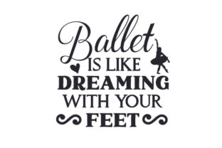 Ballet is Like Dreaming with Your Feet Dance & Cheer Craft Cut File By Creative Fabrica Crafts