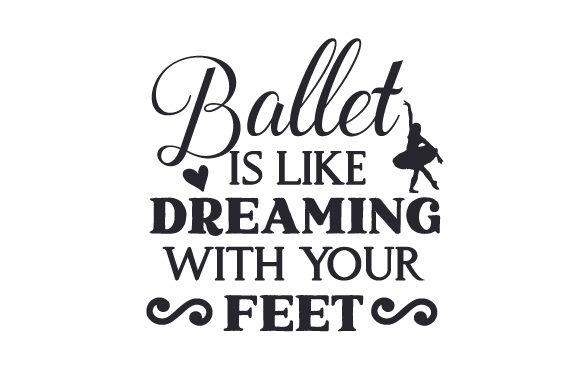Download Free Ballet Is Like Dreaming With Your Feet Svg Cut File By Creative for Cricut Explore, Silhouette and other cutting machines.