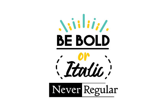 Download Free Be Bold Or Italic Never Regular Svg Cut File By Creative Fabrica for Cricut Explore, Silhouette and other cutting machines.