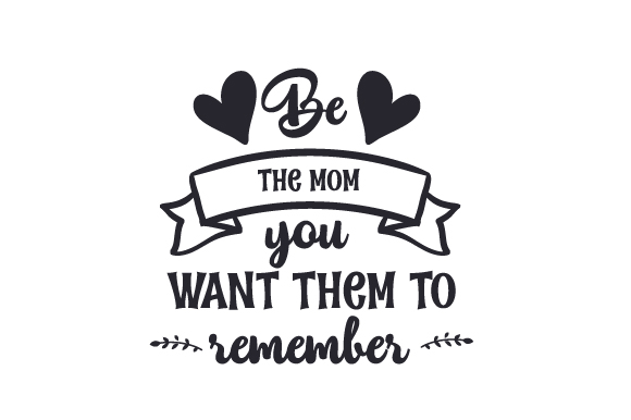 Download Free Be The Mom You Want Them To Remember Svg Cut File By Creative for Cricut Explore, Silhouette and other cutting machines.