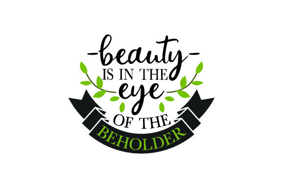 Download Free Beauty Is In The Eye Of The Beholder Svg Cut File By Creative for Cricut Explore, Silhouette and other cutting machines.