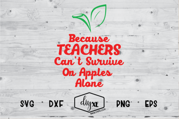 25+ Because Teachers Can't Survive On Apples Alone SVG