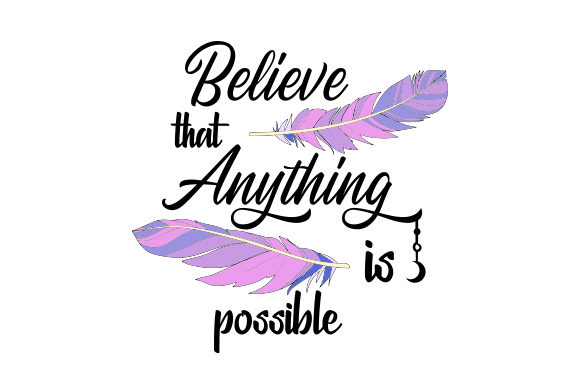 Believe That Anything is Possible Motivational Craft Cut File By Creative Fabrica Crafts - Image 1