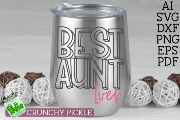 Best Aunt Ever Graphic Crafts By Crunchy Pickle