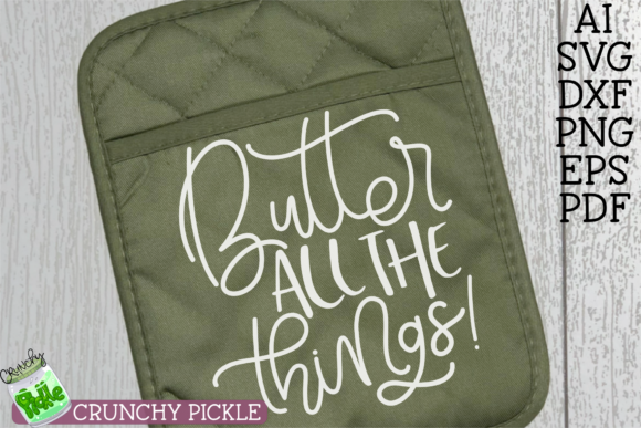 Butter All the Things! SVG File Graphic Crafts By Crunchy Pickle