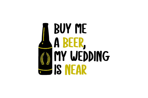 Download Free Buy Me A Beer My Wedding Is Near Svg Cut File By Creative Fabrica Crafts Creative Fabrica for Cricut Explore, Silhouette and other cutting machines.