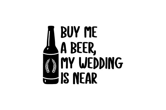 Download Free Buy Me A Beer My Wedding Is Near Svg Cut File By Creative for Cricut Explore, Silhouette and other cutting machines.