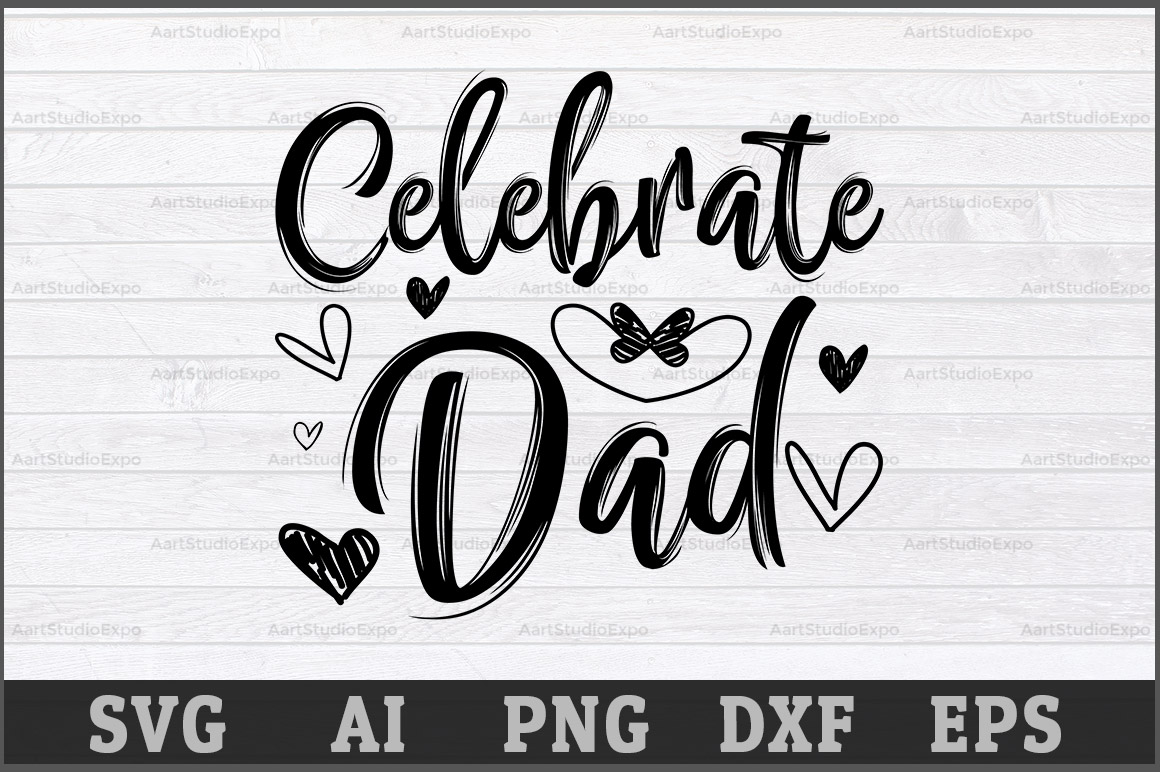 Download Free Celebrate Dad Graphic By Aartstudioexpo Creative Fabrica for Cricut Explore, Silhouette and other cutting machines.