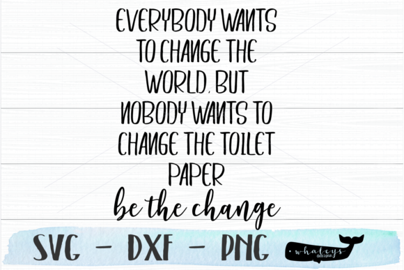 Download Free Change The World Change The Toilet Paper Graphic By for Cricut Explore, Silhouette and other cutting machines.