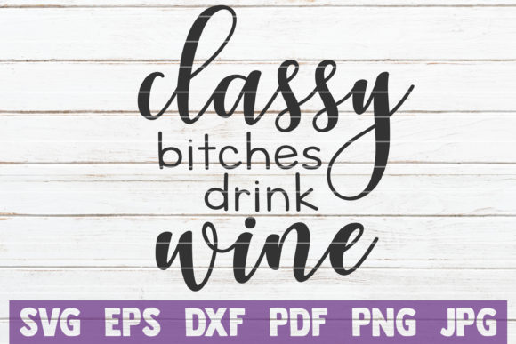Download Free Classy Bitches Drink Wine Svg Cut File Graphic By for Cricut Explore, Silhouette and other cutting machines.