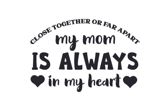Close Together Or Far Apart My Mom Is Always In My Heart Svg Cut File By Creative Fabrica Crafts Creative Fabrica