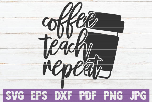 Download Free Coffee Teach Repeat Svg Cut File Graphic By Mintymarshmallows for Cricut Explore, Silhouette and other cutting machines.