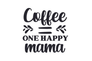 Coffee Equals One Happy Mama Craft Design By Creative Fabrica Crafts