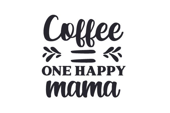 Coffee Equals One Happy Mama Svg Cut File By Creative Fabrica