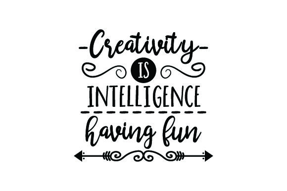 Creativity is Intelligence Having Fun Quotes Craft Cut File By Creative Fabrica Crafts - Image 2