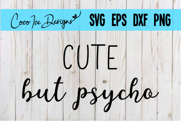 Cute but Psycho SVG Cut FIle Graphic Crafts By CocoIceDesigns