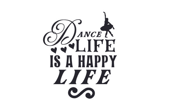 Download Free Dance Life Is A Happy Life Svg Cut File By Creative Fabrica for Cricut Explore, Silhouette and other cutting machines.