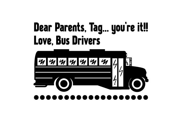 Download Free Dear Parents Tag You Re It Love Bus Drivers Svg Cut File for Cricut Explore, Silhouette and other cutting machines.