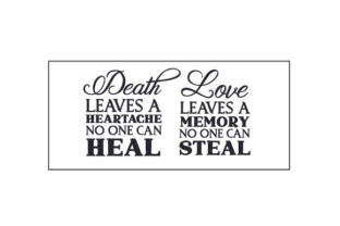Death Leaves a Heartache, No One Can Heal. Love Leaves a Memory, No One Can Steal Craft Design By Creative Fabrica Crafts