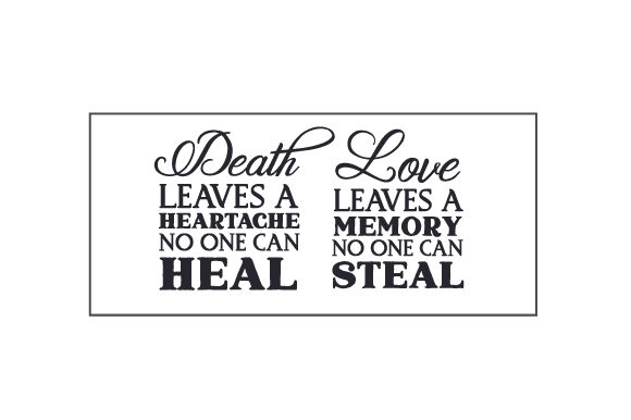 Death Leaves a Heartache, No One Can Heal. Love Leaves a Memory, No One Can Steal Family Craft Cut File By Creative Fabrica Crafts - Image 1