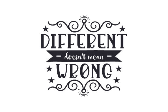 Different Doesn't Mean Wrong Quotes Craft Cut File By Creative Fabrica Crafts