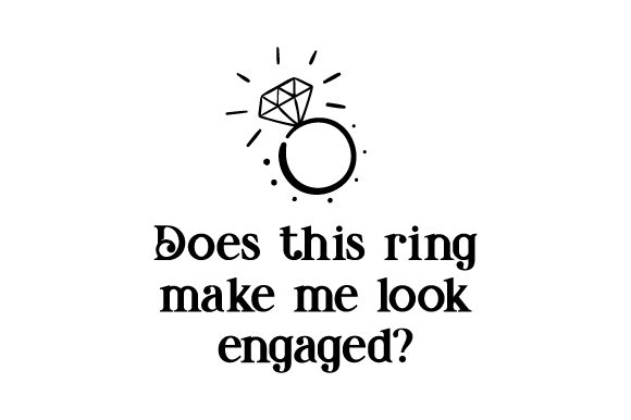Does This Ring Make Me Look Engaged? Wedding Craft Cut File By Creative Fabrica Crafts