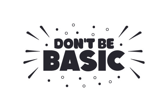 Don't Be Basic Craft Design By Creative Fabrica Crafts Image 1