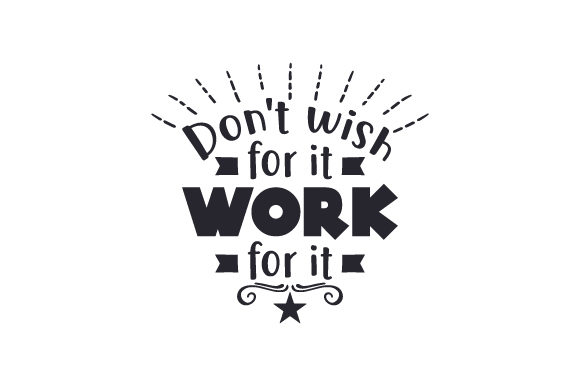 Don't Wish for It, Work for It Dance & Cheer Craft Cut File By Creative Fabrica Crafts