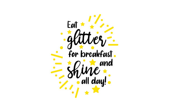 Eat Glitter for Breakfast and Shine All Day Quotes Craft Cut File By Creative Fabrica Crafts