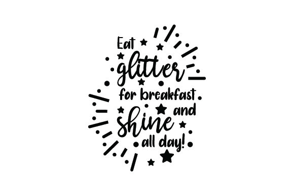 Eat Glitter for Breakfast and Shine All Day Craft Design By Creative Fabrica Crafts Image 2