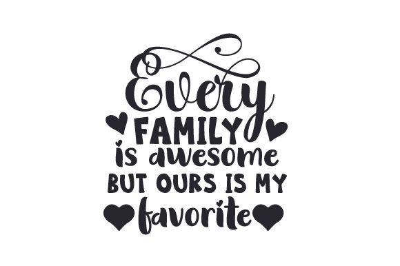 Download Free Every Family Is Awesome But Ours Is My Favorite Svg Cut File By for Cricut Explore, Silhouette and other cutting machines.