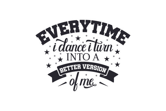 Everytime I Dance I Turn into a Better Version of Me Dance & Cheer Craft Cut File By Creative Fabrica Crafts