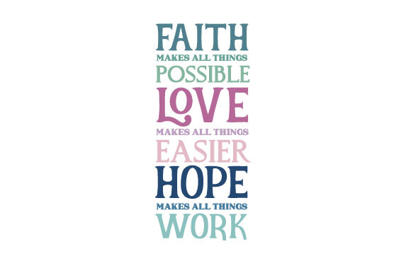 Download Free Faith Makes All Things Possible Love Makes All Thing Easier Hope for Cricut Explore, Silhouette and other cutting machines.
