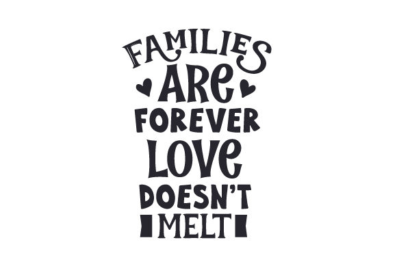 Families Are Forever, Love Doesn't Melt Family Craft Cut File By Creative Fabrica Crafts - Image 1