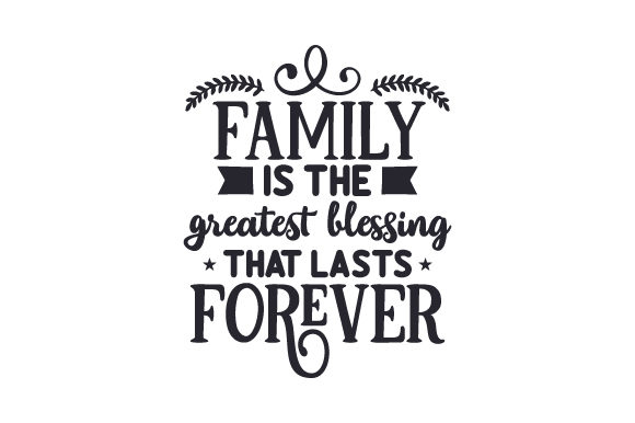 Family is the Greatest Blessing That Lasts Forever Family Craft Cut File By Creative Fabrica Crafts